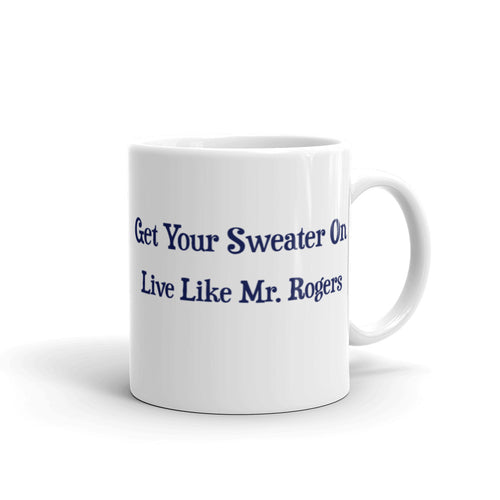 Get Your Sweater On, Live Like Mr. Rogers Mug