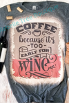 """COFFEE BECAUSE IS TOO EARLY FOR WINE"" T-shirt"