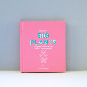 Little Book, Big Plants: Bring the Outside in with 45 Friendly Giants