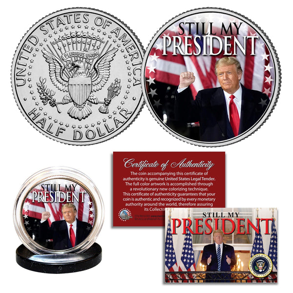 "Donald Trump - ""Still My President"" - Authentic U.S. JFK Half Dollar - Proud Patriots"