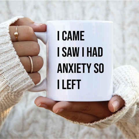 I Came, I Saw, I had Anxiety, So I Left! Coffee Mug
