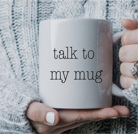 Talk to my Mug!