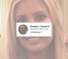 Load image into Gallery viewer, Ivanka Trump - CRIMINAL?