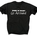 WHEN IN DOUBT GO AROUND T-SHIRT