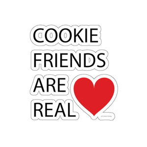 Cookie Friends Are Real Kiss-Cut Sticker