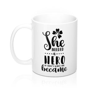 She Needed a Hero So That's What She Became Mug