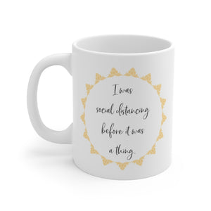 I Was Social Distancing Before It Was A Thing Mug 11oz