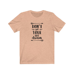 Don't Quit Your Day Dream Bella+Canvas 3001 Unisex Jersey Short Sleeve Tee