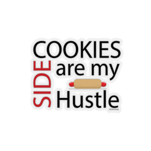 Cookies are my Side Hustle Kiss-Cut Sticker