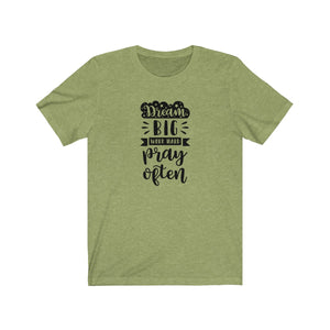 Dream Big Work Hard Pray Often Bella+Canvas 3001 Unisex Jersey Short Sleeve Tee