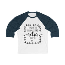 Load image into Gallery viewer, (a) I Know The Sprinkles Are Extra Bella+Canvas 3200 Unisex 3/4 Sleeve Baseball Tee