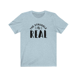 The Struggle is Real Bella+Canvas 3001 Unisex Jersey Short Sleeve Tee