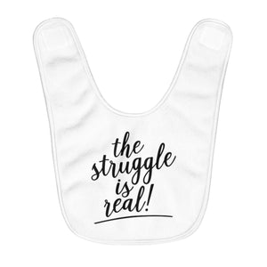 (a) The Struggle is Real Fleece Baby Bib