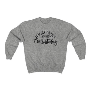 (b) It's All About Consistency Sweatshirt