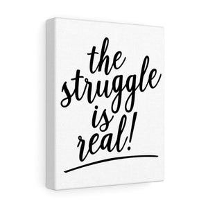(a) The Struggle is Real Canvas Gallery Wraps
