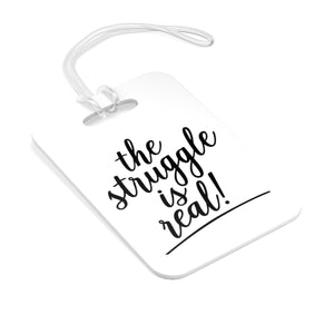 (a) The Struggle is Real Bag Tag