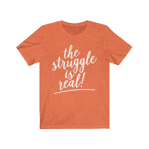 (a) The Struggle Is Real Bella+Canvas 3001 Unisex Jersey Short Sleeve Tee