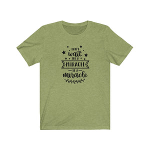 Don't Wait For A Miracle Be A Miracle Bella+Canvas 3001 Unisex Jersey Short Sleeve Tee