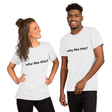 Why Like This? Unisex T-Shirt