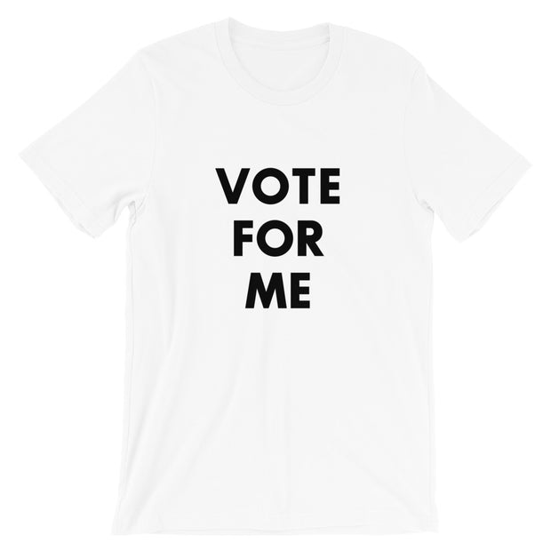 VOTE FOR ME: Short-Sleeve Unisex T-Shirt