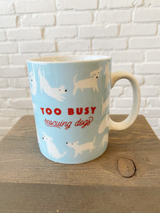 Too Busy Rescuing Dogs Mug