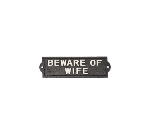 Beware of Wife Cast Iron Sign