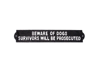 Beware Of Dogs Survivors Will Be Prosecuted Cast Iron Sign