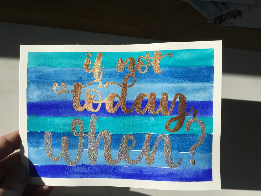 """If not today, when?"" motivational original watercolor painting"