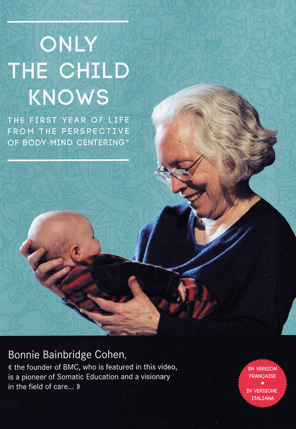 Only the Child Knows: The First Year of Life from the Perspective of Body-Mind Centering®
