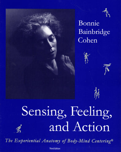 Sensing, Feeling, and Action by Bonnie Bainbridge Cohen (book)