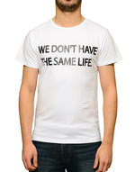 "T-shirt Blanc ""We don't have the same life."""