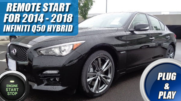 Remote Start for Infiniti Q50 Hybrid 2014 - 2017 - Plug & Play - PUSH START