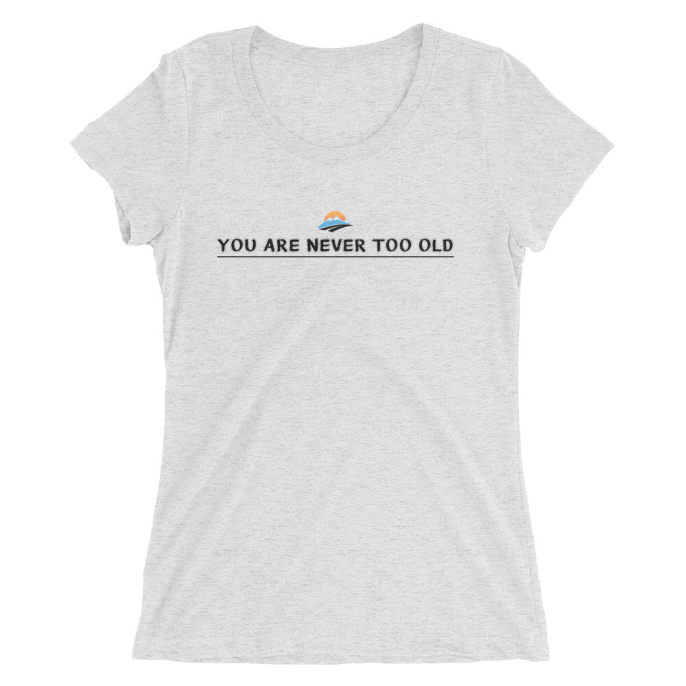 You Are Never Too Old - Ladies' short sleeve t-shirt