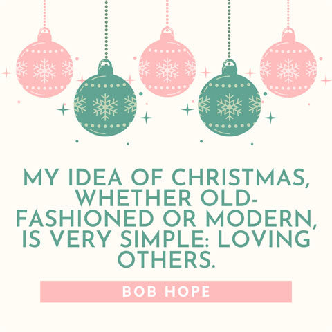 My idea of Christmas, whether old fashioned or modern, is very simple: loving others - Bob Hope quote