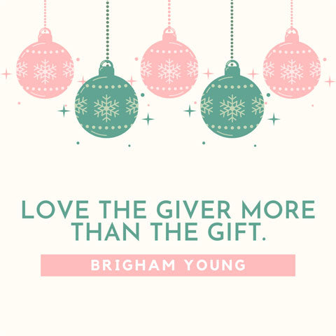 Love the giver more than the gift - Brigham Young quote
