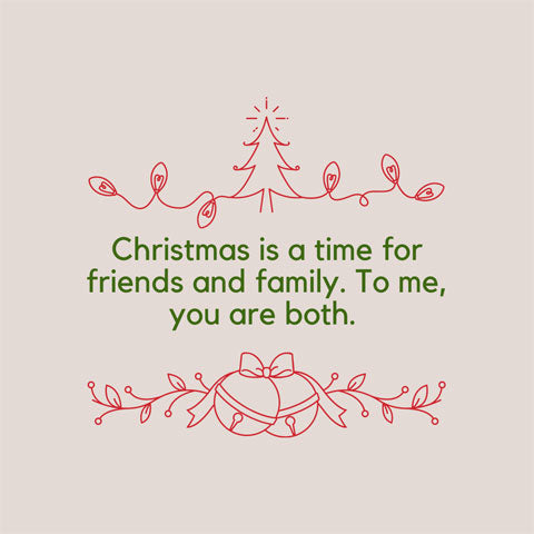 Christmas message for a friend: Christmas is a time for friends and family. To me, you're both