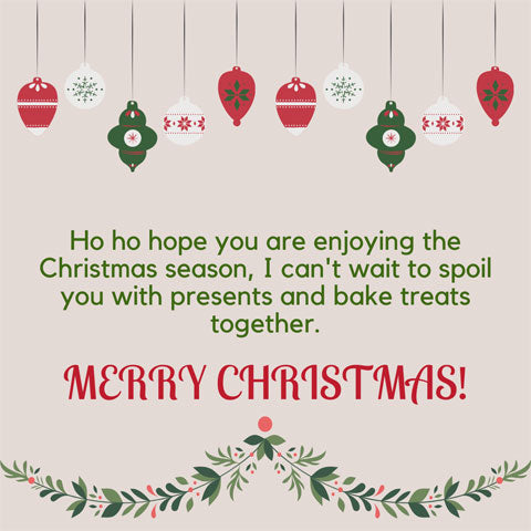 Christmas message for a child: ho, ho, hope you are enjoying the Christmas season, I can't wait to spoil you with presents and bake treats together.