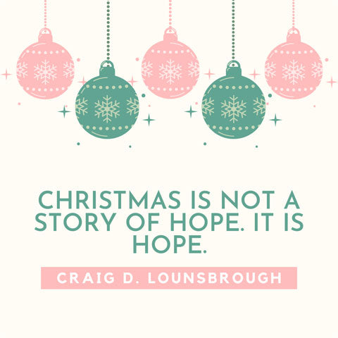 Christmas is not a story of hope; it is hope - Craig D Lounsbrough quote