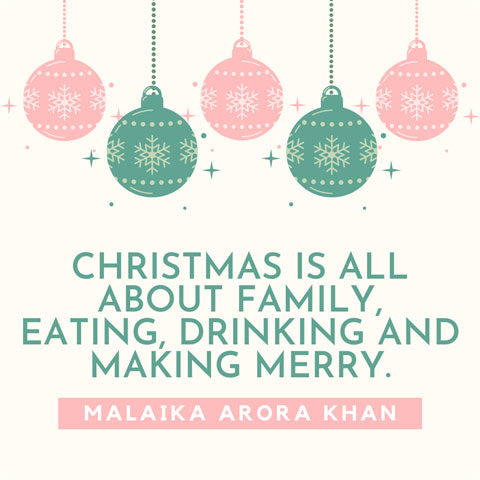 Christmas is all about family, eating, drinking and making merry - Malaika Arora Khan quote