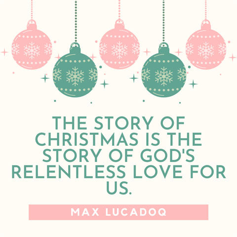 The story of Christmas is the story of God's relentless love for us - Max Lucadoq quote