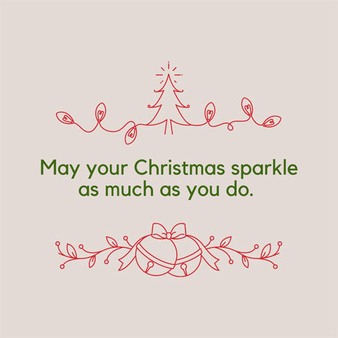 Short Christmas message: May your Christmas sparkle as much as you do.