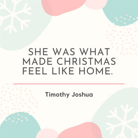 She was what made Christmas feel like home - Timothy Joshua quote