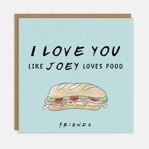 I Love You Like Joey Loves Food