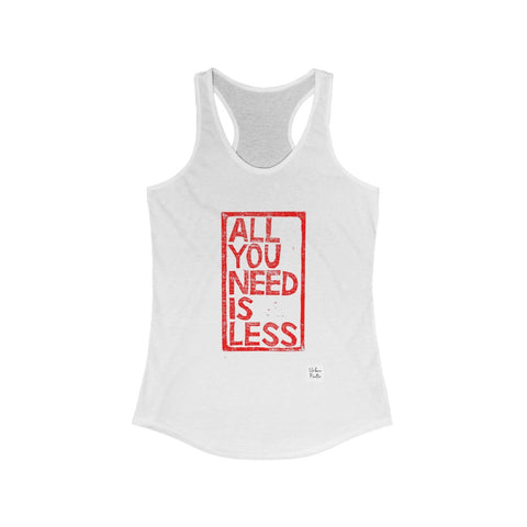 All You Need Is Less Women's Ideal Racerback Tank