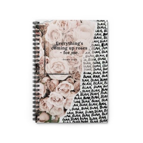 Everything's coming up rose - Spiral Notebook - Ruled Line