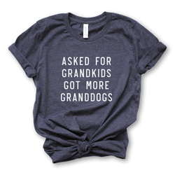 Asked for Grandkids, Got More Granddogs /unisex tee