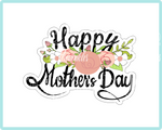 Happy Mother's Day Flowers Cookie Cutter - Periwinkles Cutters LLC