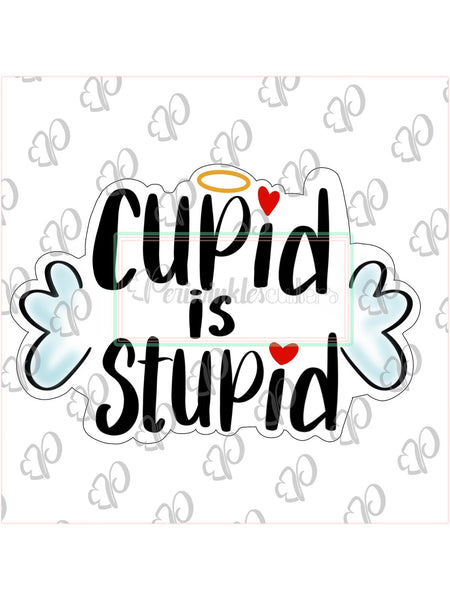 Cupid is Stupid Plaque Cookie Cutter - Periwinkles Cutters LLC