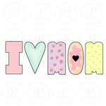 I 🖤 MOM Cookie Cutter - Tall Set of 4 - I LOVE MOM - Periwinkles Cutters LLC