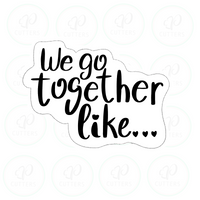 We Go Together Cookie Cutter - Periwinkles Cutters LLC